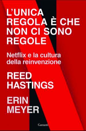 L'unica regola è che non ci sono regole - Reed Hastings Erin Meyer