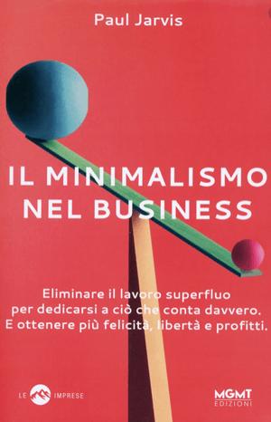 Il minimalismo nel business - Paul Jarvis