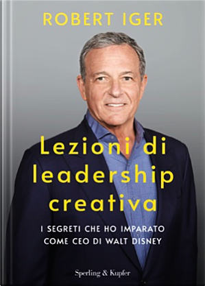 Lezioni di leadership creativa - Robert Iger